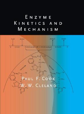 Enzyme Kinetics and Mechanism By Cook, Paul F./ Cleland, W. W.